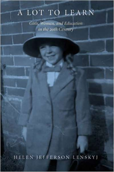 A Lot to Learn: Girls, Women, and Education in the 20th Century by Helen Jefferson Lenskyj