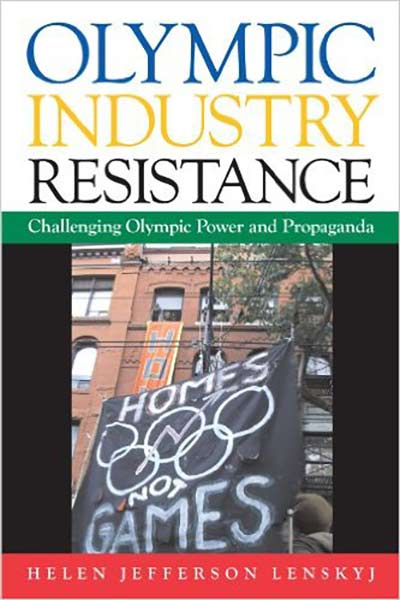 Olympic Industry Resistance: Challenging Olympic Power and Propaganda by Helen Jefferson Lenskyj