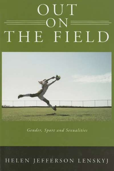 Out On The Field: Gender Sport and Sexualities by by Helen Jefferson Lenskyj