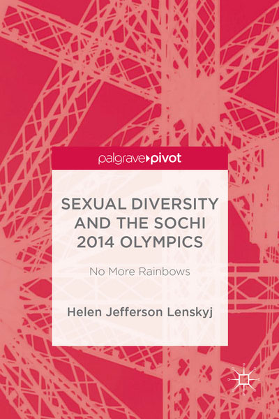 Sexual Diversity and the Sochi Olympics by Helen Jefferson Lenskyj