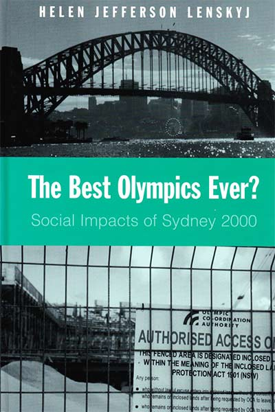 The Best Olympics Ever: Social Impacts of Sydney 2000 by Helen Jefferson Lenskyj