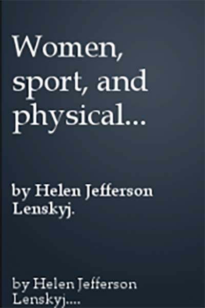 Women Sport and Physical Activity: Selected Research Themes by Helen Jefferson Lenskyj